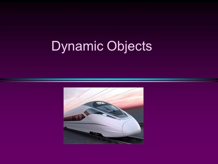 Dynamic Objects. COMP104 Dynamic Objects / Slide 2 Memory Management * Static Memory Allocation n Memory is allocated at compiling time * Dynamic Memory.