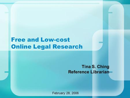 Free and Low-cost Online Legal Research Tina S. Ching Reference Librarian February 28, 2006.