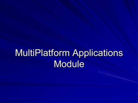 MultiPlatform Applications Module. Agneda for today Areas to be covered Assessment for the module Agenda for the module timetable Procatical sessions.