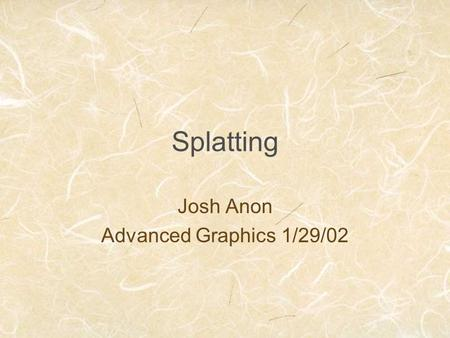 Splatting Josh Anon Advanced Graphics 1/29/02. Types of Rendering Algorithms Backward mapping Image plane mapped into data Ray casting Forward mapping.