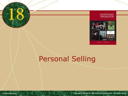 Personal Selling 18 McGraw-Hill/Irwin Copyright © 2009 by The McGraw-Hill Companies, Inc. All rights reserved.