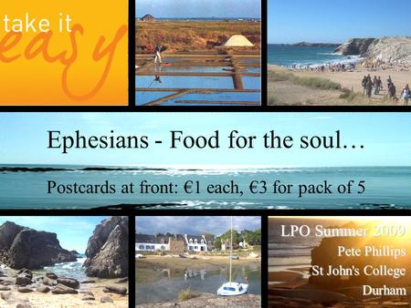 Ephesians - Food for the soul… Postcards at front: €1 each, €3 for pack of 5 LPO Summer 2009 Pete Phillips St John's College Durham.