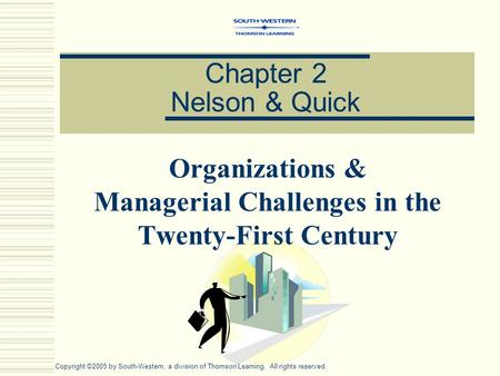 Chapter 2 Nelson & Quick Organizations & Managerial Challenges in the Twenty-First Century Copyright ©2005 by South-Western, a division of Thomson Learning.