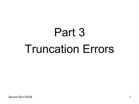 Part 3 Truncation Errors Second Term 05/06.