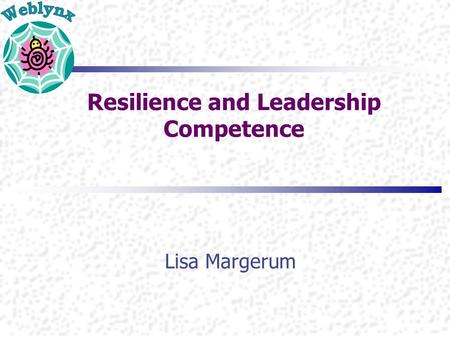 Resilience and Leadership Competence Lisa Margerum.