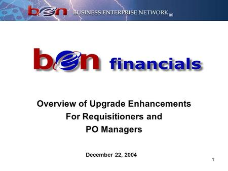 1 Overview of Upgrade Enhancements For Requisitioners and PO Managers December 22, 2004.