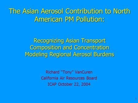 1 The Asian Aerosol Contribution to North American PM Pollution: Recognizing Asian Transport Composition and Concentration Modeling Regional Aerosol Burdens.