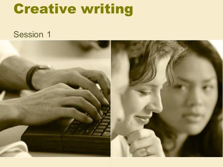 Creative writing Session 1. Creative writing as part of English English communication skills You need to be able to understand, describe and produce English.