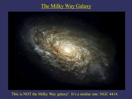 This is NOT the Milky Way galaxy! It's a similar one: NGC 4414.