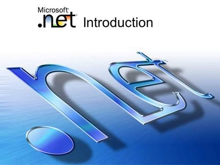 "Introduction. What is.Net? The hype: ""Microsoft.Net is a set of Microsoft software technologies for connecting information, people, systems, and devices."