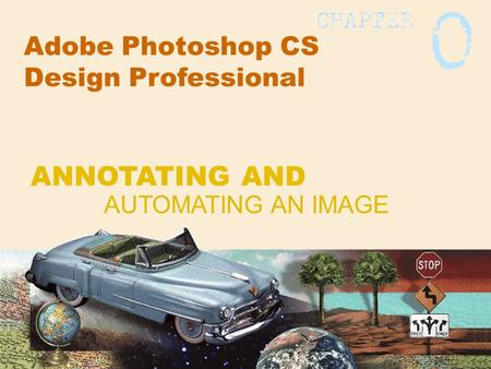 Adobe Photoshop CS Design Professional AUTOMATING AN IMAGE ANNOTATING AND.