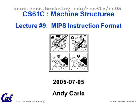 CS 61C L09 Instruction Format (1) A Carle, Summer 2005 © UCB inst.eecs.berkeley.edu/~cs61c/su05 CS61C : Machine Structures Lecture #9: MIPS Instruction.