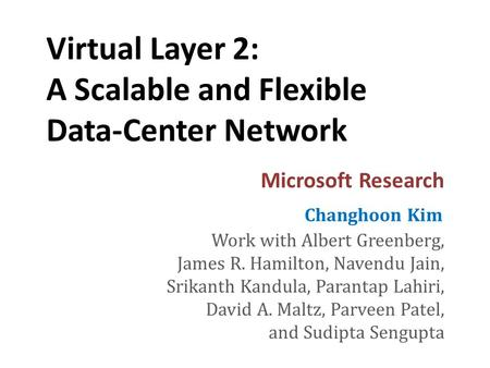 Virtual Layer 2: A Scalable and Flexible Data-Center Network Work with Albert Greenberg, James R. Hamilton, Navendu Jain, Srikanth Kandula, Parantap Lahiri,