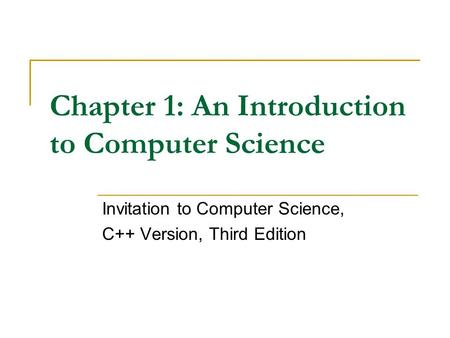 Chapter 1: An Introduction to Computer Science Invitation to Computer Science, C++ Version, Third Edition.