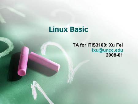 Linux Basic TA for ITIS3100: Xu Fei 2008-01.