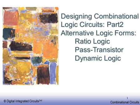 Designing Combinational Logic Circuits: Part2 Alternative Logic Forms: