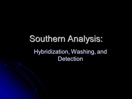 Southern Analysis: Hybridization, Washing, and Detection.