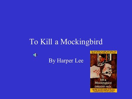 To Kill a Mockingbird By Harper Lee SETTING OF THE NOVEL Southern United States 1930's –Great Depression –Prejudice and legal segregation –Ignorance.