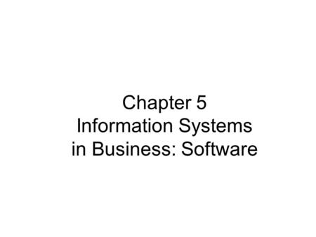 Chapter 5 Information Systems in Business: Software