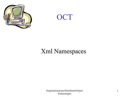 Orgnizational and Distibuted Object Technologies 1 OCT Xml Namespaces.