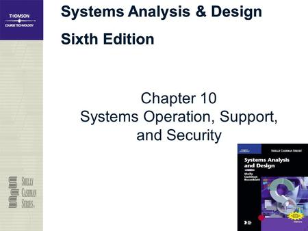 Systems Analysis & Design Sixth Edition Systems Analysis & Design Sixth Edition Chapter 10 Systems Operation, Support, and Security.