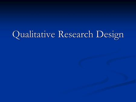 Qualitative Research Design. Questions What are the philosophical assumptions that underpin this approach? What are the philosophical assumptions that.