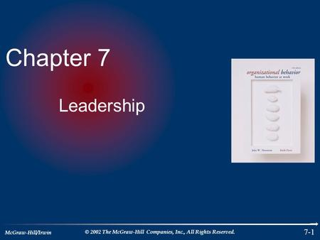 McGraw-Hill/Irwin © 2002 The McGraw-Hill Companies, Inc., All Rights Reserved. 7-1 Chapter 7 Leadership.