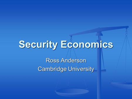 Security Economics Ross Anderson Cambridge University.