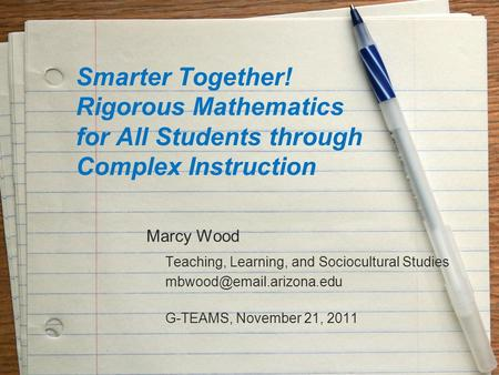 Smarter Together! Rigorous Mathematics for All Students through Complex Instruction Marcy Wood Teaching, Learning, and Sociocultural Studies