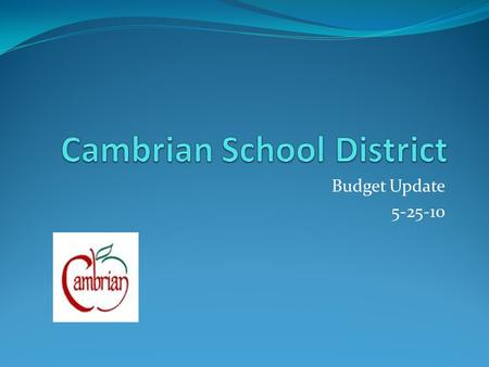 Budget Update 5-25-10. News from the State May Revise Overall the state budget situation has gotten worse Federal dollars upon which the January udget.