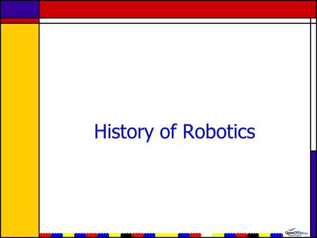 History of Robotics. A Long Time Ago, Before LEGO's.