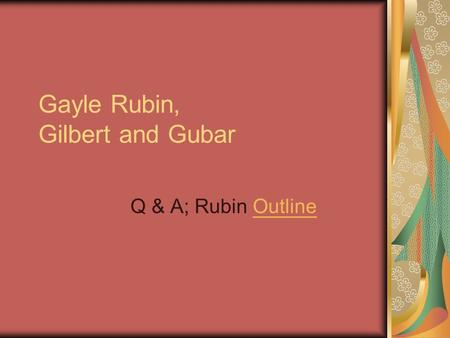 Gayle Rubin, Gilbert and Gubar Q & A; Rubin OutlineOutline.