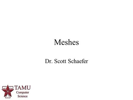 Meshes Dr. Scott Schaefer. 3D Surfaces Vertex Table.