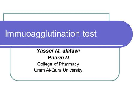 Immuoagglutination test Yasser M. alatawi Pharm.D College of Pharmacy Umm Al-Qura University.