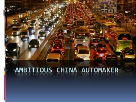 Overview of China Auto Market  The largest auto market in 2009  13.6 million vehicles sold in 2009  10.8 million passenger cars  10 million sold in.