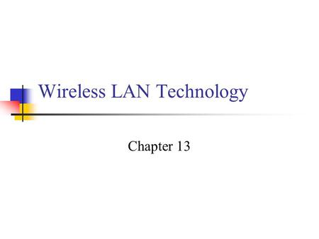 Wireless LAN Technology Chapter 13. Wireless LAN Applications LAN Extension Cross-building interconnect Nomadic Access Ad hoc networking.
