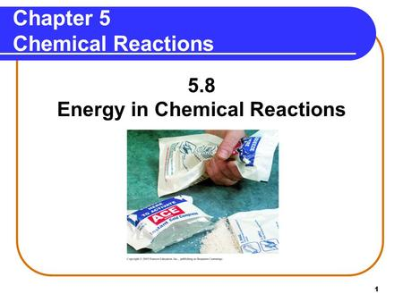 1 Chapter 5 Chemical Reactions 5.8 Energy in Chemical Reactions.