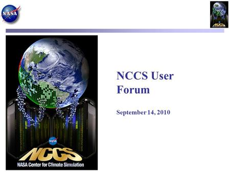 NCCS User Forum September 14, 2010. Agenda – September 14, 2010 Welcome & Introduction (Phil Webster, CISTO Chief) Current System Status (Fred Reitz,