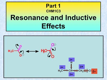 Part 1 CHM1C3 Resonance and Inductive Effects ++ ++ ++ ++ --