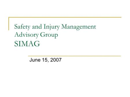 Safety and Injury Management Advisory Group SIMAG June 15, 2007.