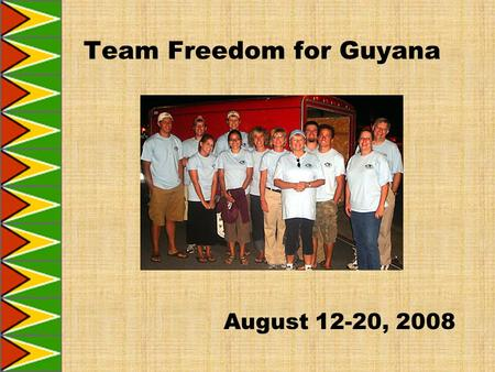 August 12-20, 2008 Team Freedom for Guyana. Team Verse His eyes were opened, his sight was restored. He saw everything clearly. Mark 8:25 Touched by Christ.