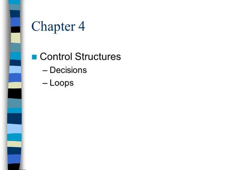 Chapter 4 Control Structures –Decisions –Loops. Chapter 4 selection structures This chapter begins a new path in our programming ability Basically we.