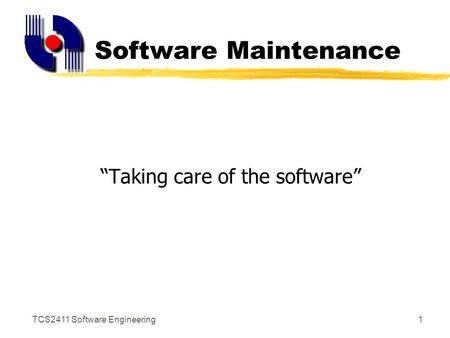 "TCS2411 Software Engineering1 Software Maintenance ""Taking care of the software"""