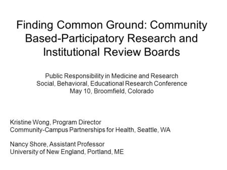 Finding Common Ground: Community Based-Participatory Research and Institutional Review Boards Public Responsibility in Medicine and Research Social, Behavioral,