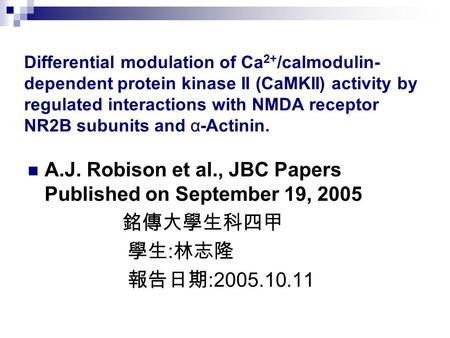 Differential modulation of Ca 2+ /calmodulin- dependent protein kinase II (CaMKII) activity by regulated interactions with NMDA receptor NR2B subunits.