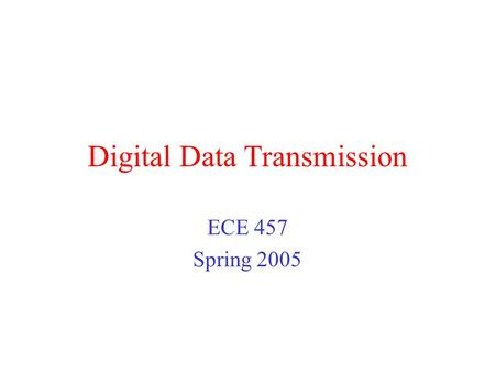 Digital Data Transmission ECE 457 Spring 2005. Information Representation Communication systems convert information into a form suitable for transmission.