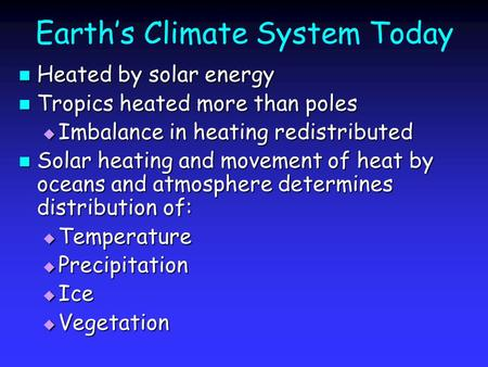Earth's Climate System Today Heated by solar energy Heated by solar energy Tropics heated more than poles Tropics heated more than poles  Imbalance in.