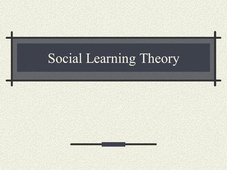 Social Learning Theory. Three Key Concepts Observational learning can be more than just mimicking Children are self-regulatory Triadic reciprocal causation.