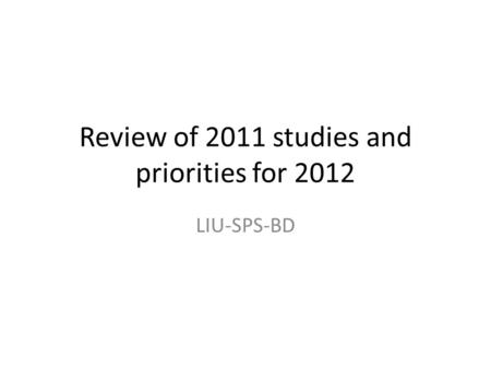 Review of 2011 studies and priorities for 2012 LIU-SPS-BD.