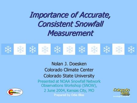 Importance of Accurate, Consistent Snowfall Measurement Nolan J. Doesken Colorado Climate Center Colorado State University Presented at NOAA Snowfall Network.